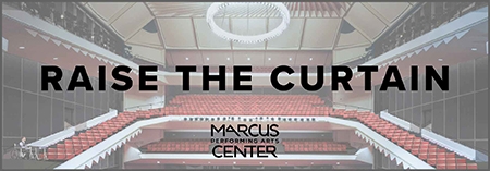 Raise the Curtain Marcus Center Campaign